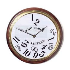 """There comes a time in everybody's life when they can turn to the world and say """"Forget the schedule, I'm retired!"""" So why not commemorate this well-earned milestone with the ever-so clever """"I'm Retire Comes A Time, Who Cares, Schedule, Clever, Forget, Clock, Sayings, Google Search, Memes"""