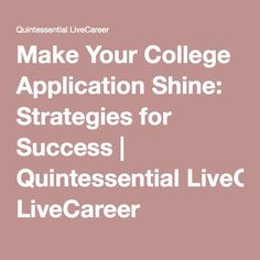 Make Your College Application Shine: Strategies for Success | Quintessential LiveCareer