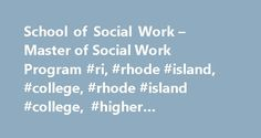 School of Social Work – Master of Social Work Program #ri, #rhode #island, #college, #rhode #island #college, #higher #education, #anchormen http://lesotho.nef2.com/school-of-social-work-master-of-social-work-program-ri-rhode-island-college-rhode-island-college-higher-education-anchormen/  # Master of Social Work Program MSW Student Information Mission Statement The School of Social Work at Rhode Island College is a center of excellence for lifelong learning in social work and human services…