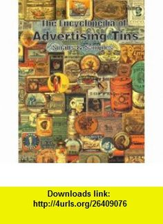 The Encyclopedia of Advertising Tins Small  Samples David Zimmerman, John Burroughs, Connie Lane ,   ,  , ASIN: B000FEXT7W , tutorials , pdf , ebook , torrent , downloads , rapidshare , filesonic , hotfile , megaupload , fileserve