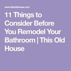 11 Things to Consider Before You Remodel Your Bathroom | This Old House