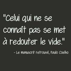 """""""Celui qui ne se connaît pas se met à redouter le vide.""""  Paulo Coelho"""