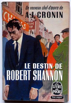 https://flic.kr/p/9ipaAC   A.J. Cronin : Le Destin de Robert Shannon   A.J. Cronin : Le Destin de Robert Shannon ( Shannon's Way) Le Livre de Poche - Paris, 1961 n° 95