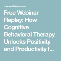 Free Webinar Replay: How Cognitive Behavioral Therapy Unlocks Positivity and Productivity for Adults with ADHD