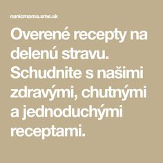 Overené recepty na delenú stravu. Schudnite s našimi zdravými, chutnými a jednoduchými receptami. Delena, Health Fitness, Math Equations, Cooking, Kitchen, Cuisine, Koken, Health And Fitness, Brewing