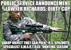 PUBLIC SERVICE ANNOUNCEMENT %LAWYER RICHARDS: DIRTY COP SHARP OBJECT THAT CAN POLK - U.S. SPAZNUTS SPECIALIST S.M.A.R.T.ASS: 'HUNTING SEASON | image tagged in attn: court appointed attorney / public defender | made w/ Imgflip meme maker