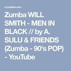 Zumba WILL SMITH - MEN IN BLACK // by A. SULU & FRIENDS (Zumba - 90's POP) - YouTube