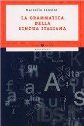Grammatica della lingua italiana / Marcello Sensini ; con la collaborazione di Federico Roncori - Milano : Oscar Mondadori, 2013