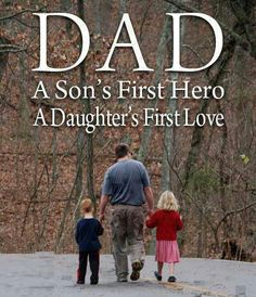 Dad - A Son's First Hero ♡ A Daughter's First Love