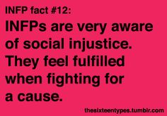 INFPs are very aware of social injustice. They feel fulfilled when fighting for a cause.