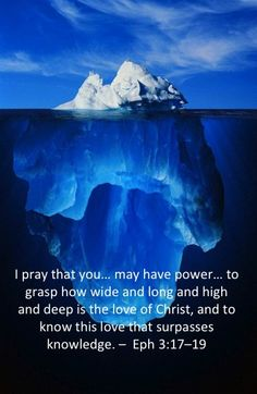 """""""I pray that you…may have power… to grasp how wide and long and high and deep is the love of Christ, and to know this love that surpasses knowledge. –  Eph 3:17–19""""  I pray this for you today..."""