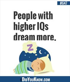 People with higher IQs dream more.