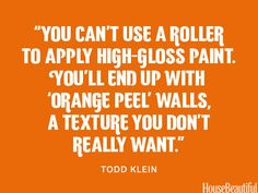 Don't use a roller for high-gloss paint. housebeautiful.com #high_gloss #paint