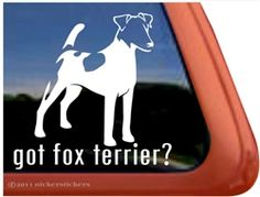 Got Fox Terrier!  Cute decal! #FoxTerrier