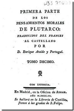 Primera parte de los Pensamientos morales de Plutarco / traducidos del francés al castellano por Enrique Ataide y Portugal. - Madrid Oficina de Aznar, 1803