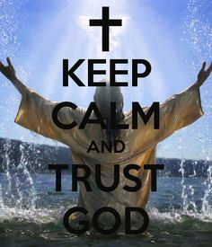 Trust in Him regardless of what you see physically. The just shall walk by faith not by sight .