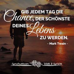 Gib Jedem Tag Chance Der Schonste Deines Lebens Zu Werden Mark Twain Zitat