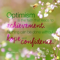 Optimisim is faith that leads to achievement. Nothing can't be done without a little hope and confidence. Without Hope, Avon Representative, Optimism, Confidence, Motivational Quotes, Faith, Feelings, Inspiration, Avon Ideas