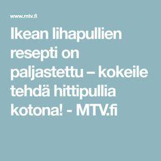 Ikean lihapullien resepti on paljastettu – kokeile tehdä hittipullia kotona! - MTV.fi Mtv, Ikea, Lifestyle, Recipes, Ikea Co, Recipies, Ripped Recipes, Cooking Recipes