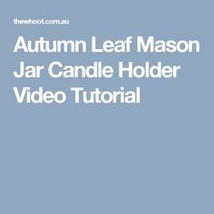 Autumn Leaf Mason Jar Candle Holder Video Tutorial