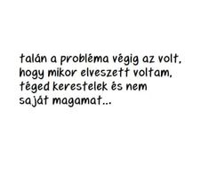 Shared by Find images and videos about text, magyar and hungarian on We Heart It - the app to get lost in what you love. Sad Life, Sad Stories, Find Image, We Heart It, Poems, Motivational Quotes, Thoughts, Writing, Quote