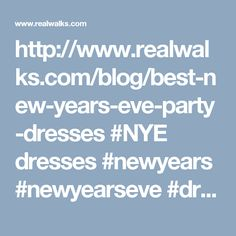 http://www.realwalks.com/blog/best-new-years-eve-party-dresses #NYE dresses #newyears #newyearseve #dressguild #party #partydress