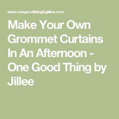 Make Your Own Grommet Curtains In An Afternoon - One Good Thing by Jillee