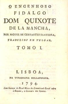 PORTUGUÉS - O engenhoso fidalgo dom Quixote de la Mancha / traductor anónimo .-- 1794.-- La primera ed. al portugués fue muy tardía, pese a que la primera parte se editó en Lisboa el mismo año de su aparición, 1605. http://bdh-rd.bne.es/viewer.vm?id=0000023207&page=1