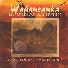Native American #ceremonial music by Joseph Shields: Wahancanka, Remember Me Grandfather #PrairieEdge