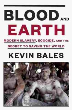Blood and Earth, NPR story on a new book by Kevin Bales. How slavery end ecocide are linked.  Protecting people and the planet.