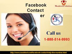 Have you dialed Facebook Contact number 1-888-514-9993? Don't lose your patience because of your Facebook problems. Are you looking for the best troubleshooter? Do you want to secure your account? Our experts work has been appreciated by every single individual whoever contacts them by calling Facebook Contact number 1-888-514-9993. http://www.monktech.net/facebook-contact-help-line-number.html