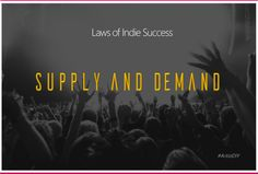 The Ten Laws of Indie Success - Law #1: Supply & Demand