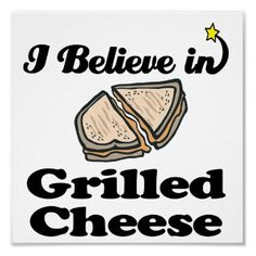 i believe in grilled cheese posters