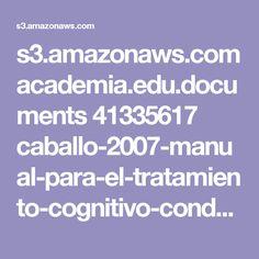 s3.amazonaws.com academia.edu.documents 41335617 caballo-2007-manual-para-el-tratamiento-cognitivo-conductual-de-los-trastornos.pdf?AWSAccessKeyId=AKIAIWOWYYGZ2Y53UL3A&Expires=1492540871&Signature=QW0A7iis2cDxO9tjCpSRS1YiciE%3D&response-content-disposition=inline%3B%20filename%3DCaballo-2007-manual-para-el-tratamiento-.pdf