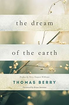 The Dream of the Earth: Preface by Terry Tempest Williams…