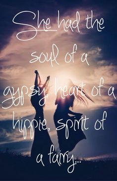 She had the soul of a gypsy, heart of a hippie, spirit of a fairy. #quote