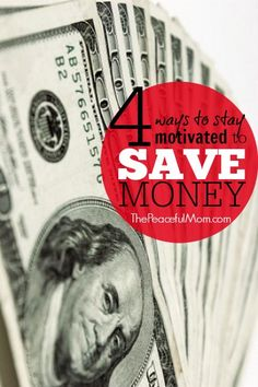 4 ways that I stay motivated to save money even when we don't seem to have much. -- from ThePeacefulMom.com
