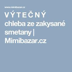 V Ý T E Č N Ý chleba ze zakysané smetany | Mimibazar.cz