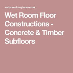 Wet Room Floor Constructions - Concrete & Timber Subfloors