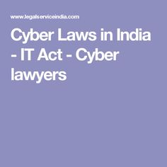 Cyber Laws in India - IT Act - Cyber lawyers