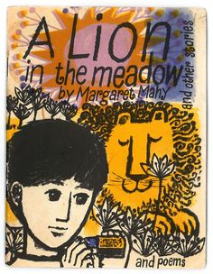 'A Lion in the Meadow' by Margaret Mahy - School Journal cover, 1965 Book Cover Art, Book Cover, Margaret Mahy, Illustration, Vintage Books, Picture Book, Book Art, Childrens Books Illustrations, Vintage Illustration