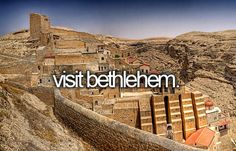 I would love to go to Bethlehem to see the Church of the Nativity and the grotto that lies inside which holds the sacred location believed to be the birth place of Jesus Christ.