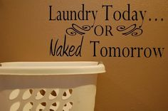 Wake up your laundry room with this wonderful saying. Measures at about W 22 1/2 x H 10 1/2 CHOOSE YOUR OWN COLOR! Pictured in Black