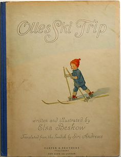 OLLES SKI TRIP written and illustrated by Elsa Beskow 1931- This is a Swedish illustrator I love :)