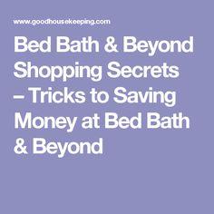 Bed Bath & Beyond Shopping Secrets –Tricks to Saving Money at Bed Bath & Beyond