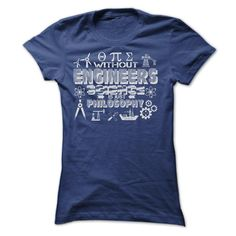 WITHOUT ENGINEERS SCIENCE IS JUST PHILOSOPHY T SHIRTS T Shirt, Hoodie, Sweatshirt