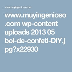 www.muyingenioso.com wp-content uploads 2013 05 bol-de-confeti-DIY.jpg?x22930