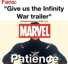 Sorry Cap, patience is the last thing I have when it comes to waiting for the Infinity War trailer. xD
