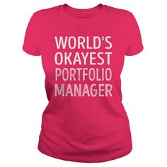 Worlds Okayest Portfolio Manager Job Shirts #gift #ideas #Popular #Everything #Videos #Shop #Animals #pets #Architecture #Art #Cars #motorcycles #Celebrities #DIY #crafts #Design #Education #Entertainment #Food #drink #Gardening #Geek #Hair #beauty #Health #fitness #History #Holidays #events #Home decor #Humor #Illustrations #posters #Kids #parenting #Men #Outdoors #Photography #Products #Quotes #Science #nature #Sports #Tattoos #Technology #Travel #Weddings #Women