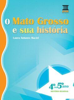 O MATO GROSSO E SUA HISTÓRIA Livro Regional de História Ensino Fundamental Base Editora/Curitiba-PR